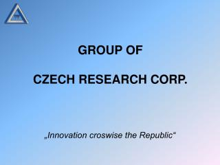 GROUP OF  CZECH RESEARCH CORP.