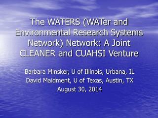 Barbara Minsker, U of Illinois, Urbana, IL David Maidment, U of Texas, Austin, TX August 30, 2014