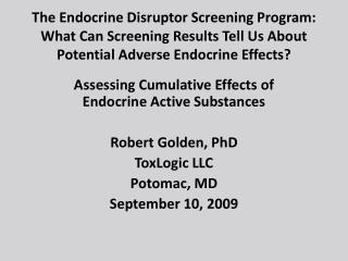 Assessing Cumulative Effects of Endocrine Active Substances Robert Golden, PhD ToxLogic  LLC