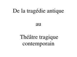De la tragédie antique  au  Théâtre tragique contemporain