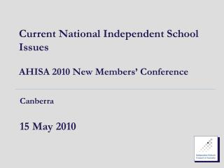 Current National Independent School Issues AHISA 2010 New Members' Conference
