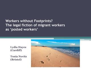 Workers without Footprints? The legal fiction of migrant workers  as �posted workers�
