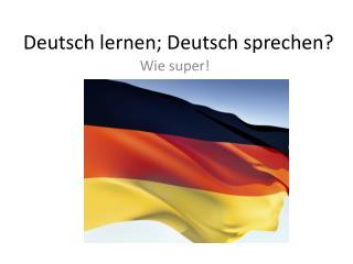 Deutsch  lernen ; Deutsch  sprechen ?