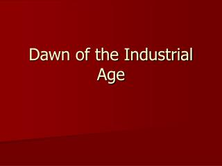 Dawn of the Industrial Age