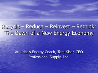 Recycle – Reduce – Reinvest – Rethink: The Dawn of a New Energy Economy