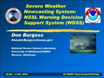 Severe Weather Nowcasting System: NSSL Warning Decision Support System WDSS