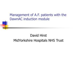 Management of A.F. patients with the DawnAC induction module