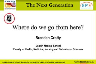 Where do we go from here? Brendan Crotty Deakin Medical School