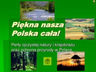 Piękna nasza Polska cała!