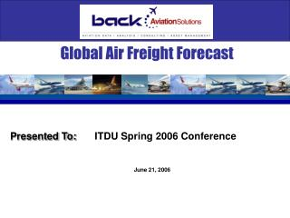 Global Air Freight Forecast Presented To: