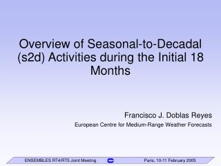 Overview of Seasonal-to-Decadal (s2d) Activities during the Initial 18 Months