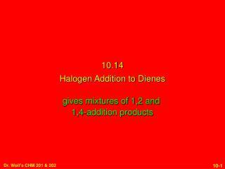 10.14 Halogen Addition to Dienes