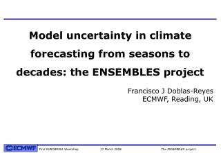 Model uncertainty in climate forecasting from seasons to decades: the ENSEMBLES project