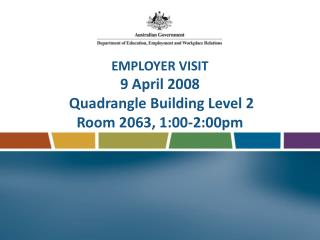 EMPLOYER VISIT 9 April 2008 Quadrangle Building Level 2 Room 2063, 1:00-2:00pm