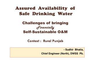 -  Sudhir   Bhatia, Chief Engineer (North), DWSS   Pb .