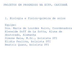I. Biologia e físico-química de solos Equipe: Dra. Maria de Lourdes Ruivo, Coordenadora