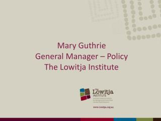 Mary Guthrie General Manager – Policy The Lowitja Institute