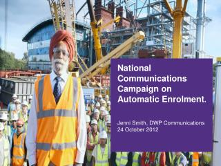 National Communications Campaign on Automatic Enrolment.