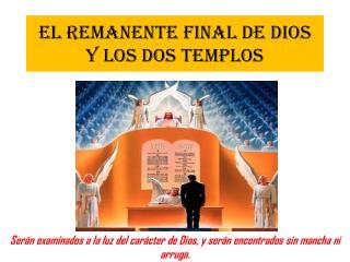 EL REMANENTE FINAL DE DIOS Y LOS DOS TEMPLOS