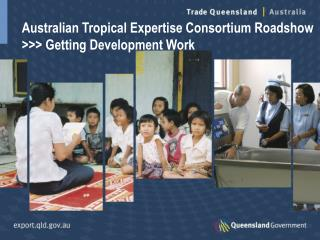 Australian Tropical Expertise Consortium Roadshow >>> Getting Development Work