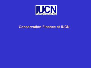 Conservation Finance at IUCN