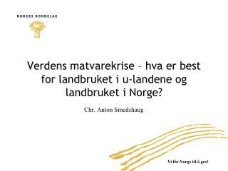 Verdens matvarekrise – hva er best for landbruket i u-landene og landbruket i Norge?