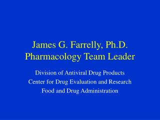 James G. Farrelly, Ph.D. Pharmacology Team Leader