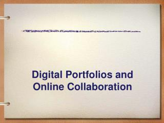 Digital Portfolios and Online Collaboration