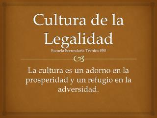 Cultura de la Legalidad E scuela  S ecundaria  T écnica #50