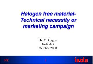 Halogen free material- Technical necessity or marketing campaign