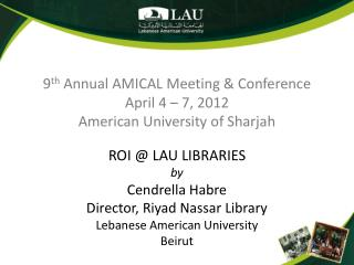 9 th  Annual AMICAL Meeting & Conference April 4 � 7, 2012 American University of  Sharjah