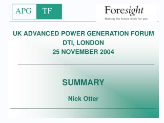 UK ADVANCED POWER GENERATION FORUM DTI, LONDON 25 NOVEMBER 2004 SUMMARY Nick Otter