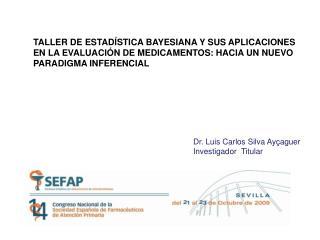 Dr. Luis Carlos Silva  Ayçaguer Investigador   Titular