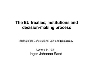 The EU treaties, institutions and decision-making process