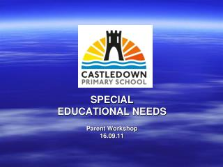 SPECIAL  EDUCATIONAL NEEDS Parent Workshop 16.09.11
