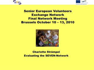 Senior European Volunteers Exchange Network Final Network Meeting Brussels October 10 – 13, 2010