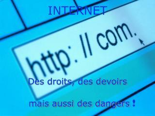 INTERNET Des droits, des devoirs    mais aussi des dangers !