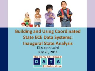 Building and Using Coordinated  State ECE Data Systems:  Inaugural State Analysis