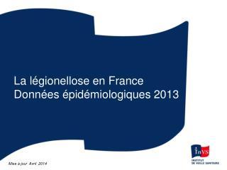 La légionellose en France Données épidémiologiques 2013