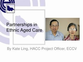 Partnerships in  Ethnic Aged Care