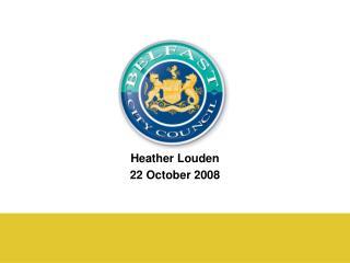 Heather Louden 22 October 2008