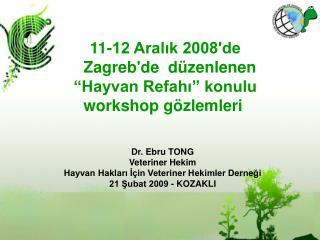 """11-12 Aralık 2008'de  Zagreb'de düzenlenen  """"Hayvan Refahı"""" konulu  workshop gözlemleri"""