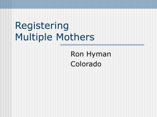 Registering  Multiple Mothers