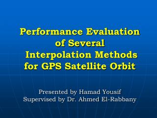 Performance Evaluation of Several  Interpolation Methods for GPS Satellite Orbit