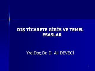 DIŞ TİCARETE GİRİS VE TEMEL ESASLAR Yrd.Doç.Dr. D. Ali DEVECİ