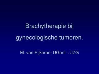 Brachytherapie bij gynecologische tumoren.