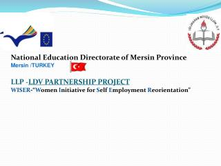 National Education Directorate of Mersin Province Mersin /TURKEY LLP - LDV PARTNERSHIP  PROJECT