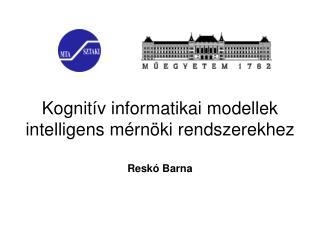 Kognitív informatikai modellek intelligens mérnöki rendszerekhez