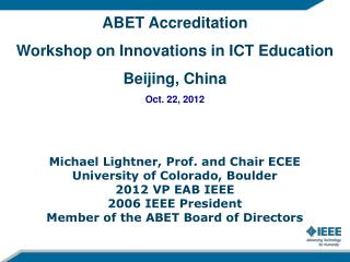 ABET Accreditation Workshop on Innovations in ICT Education Beijing, China Oct. 22, 2012