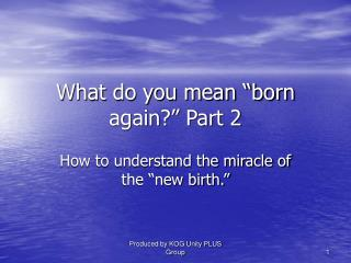 "What do you mean ""born again?"" Part 2"